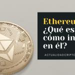 Ethereum: ¿Qué es y cómo inviertes en él?